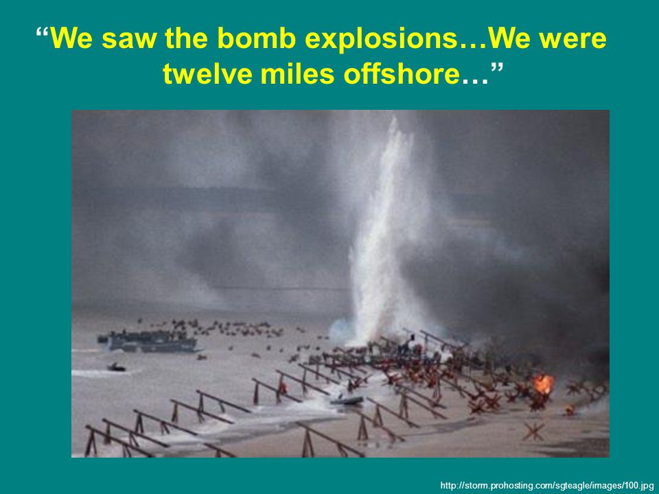 We saw the bomb explosions…We were twelve miles offshore… http://storm.prohosting.com/sgteagle/images/100.jpg