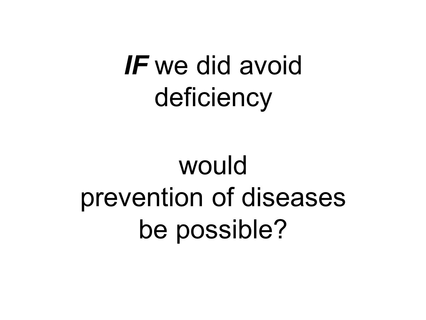 IF we did avoid deficiency would prevention of diseases be possible