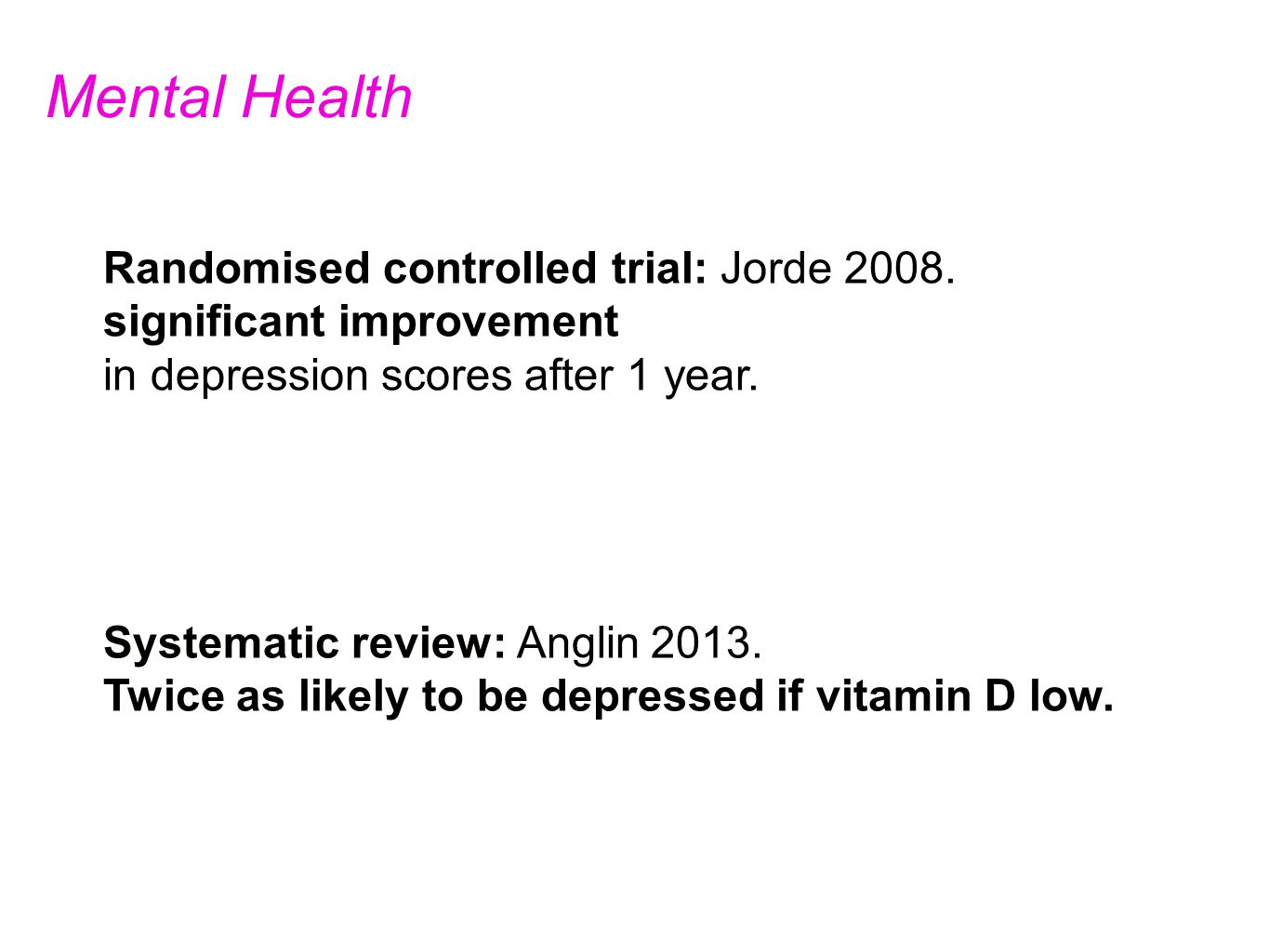 Randomised controlled trial: Jorde 2008. significant improvement in depression scores after 1 year.