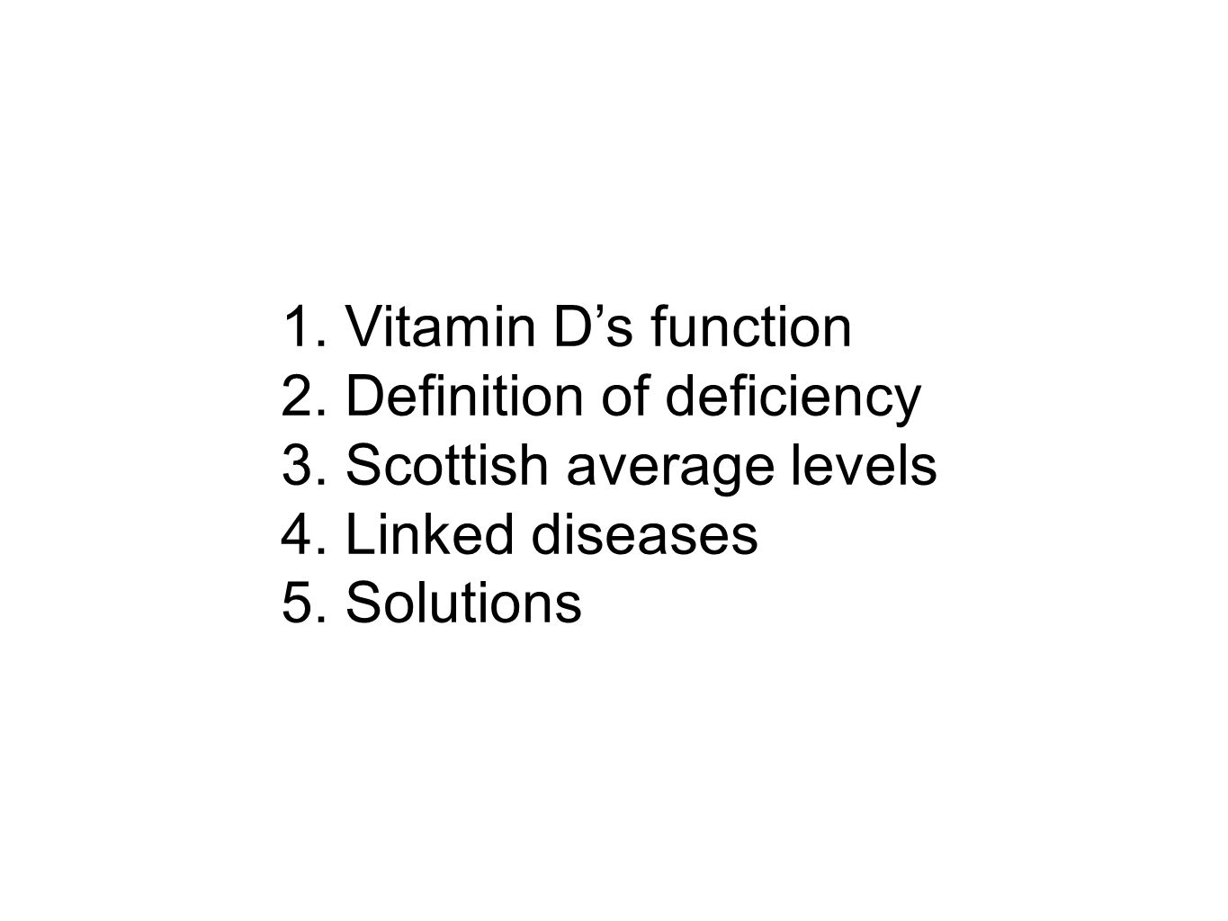 1. Vitamin D's function 2. Definition of deficiency 3.