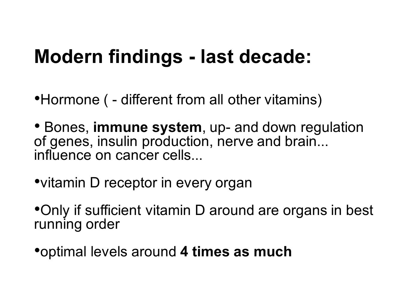 Modern findings - last decade: Hormone ( - different from all other vitamins) Bones, immune system, up- and down regulation of genes, insulin production, nerve and brain...