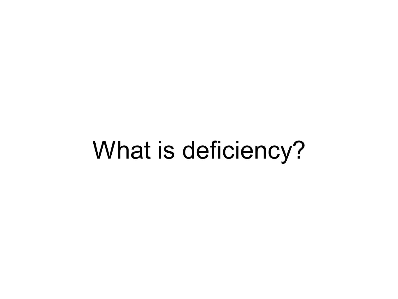 What is deficiency