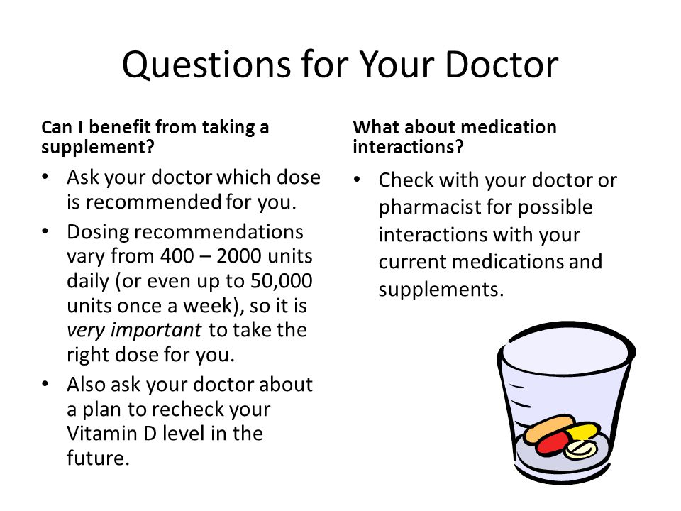 Questions for Your Doctor Can I benefit from taking a supplement.