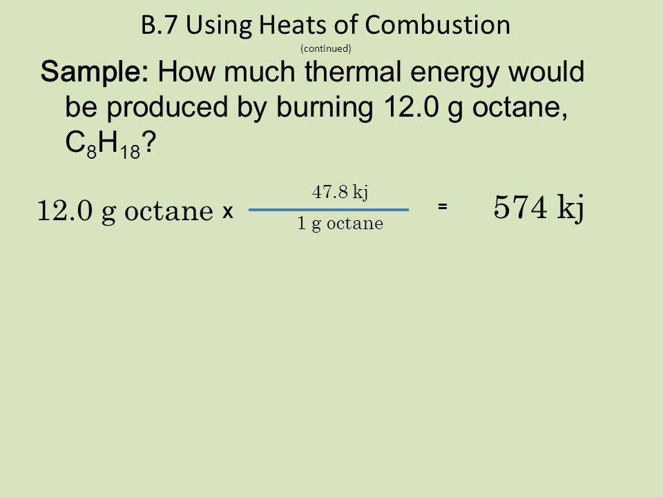 B.7 Using Heats of Combustion (continued) To complete this equation, the CORRECT quantity of thermal energy involved must be included 2 C 2 H 6 + 7 O