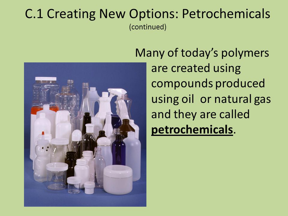 C.1 Creating New Options: Petrochemicals (continued) Polymers are typically large molecules, 500 to 20,000 repeating units. The single unit is known a