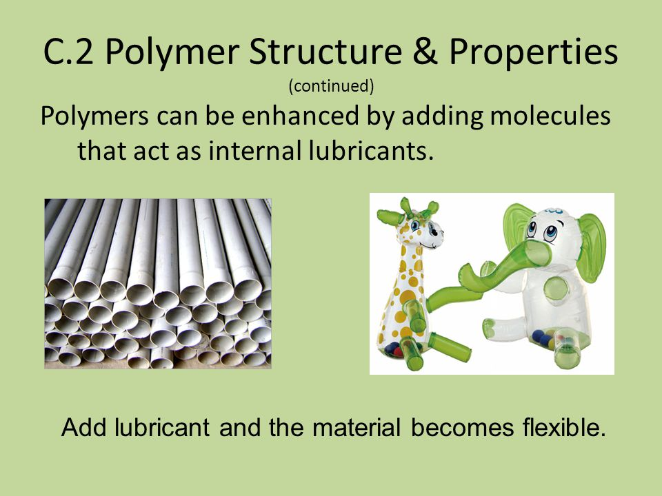 C.2 Polymer Structure & Properties (continued) For polymers, ductility means the ability to be drawn out into thin strands. While warm it is flexible