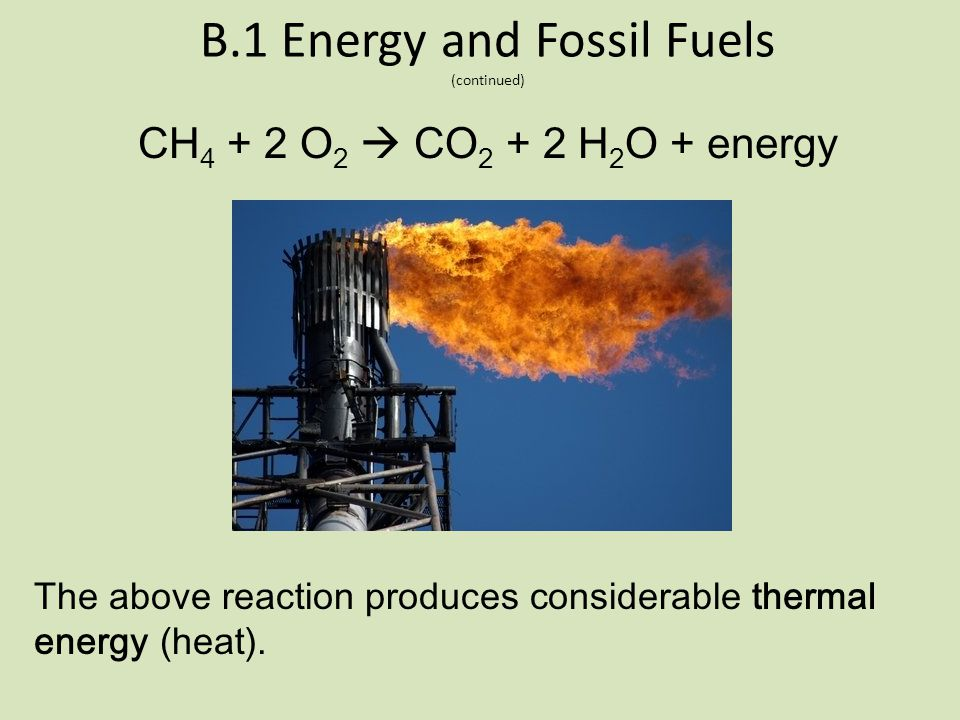 B.1 Energy and Fossil Fuels (continued) In a similar manner, chemical energy is a form of potential energy, is stored within chemical bonds in chemica