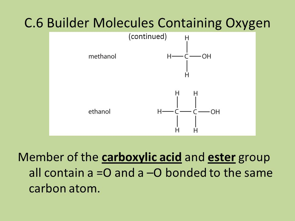 C.6 Builder Molecules Containing Oxygen (continued) Member of the alcohol group all contain an –OH.