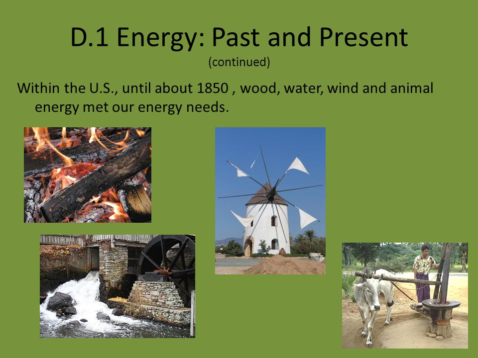 Humans use of this stored energy is so important that the forms, availability and cost greatly influence where we live.