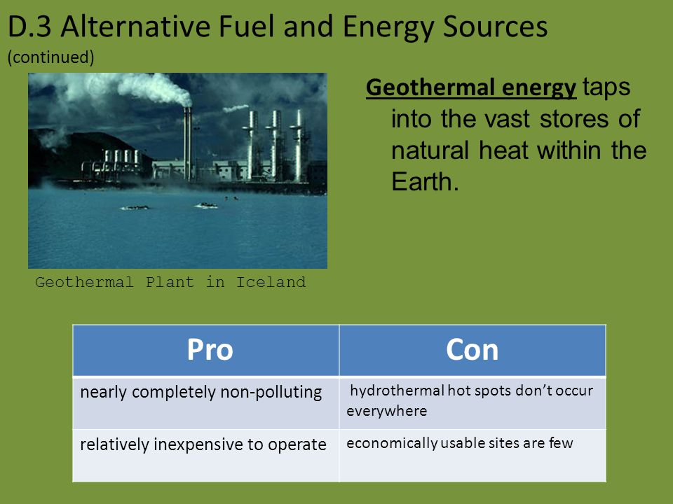 D.3 Alternative Fuel and Energy Sources (continued) Burning Biomass is electricity derived from burning organic matter, particularly wood. ProCon a co