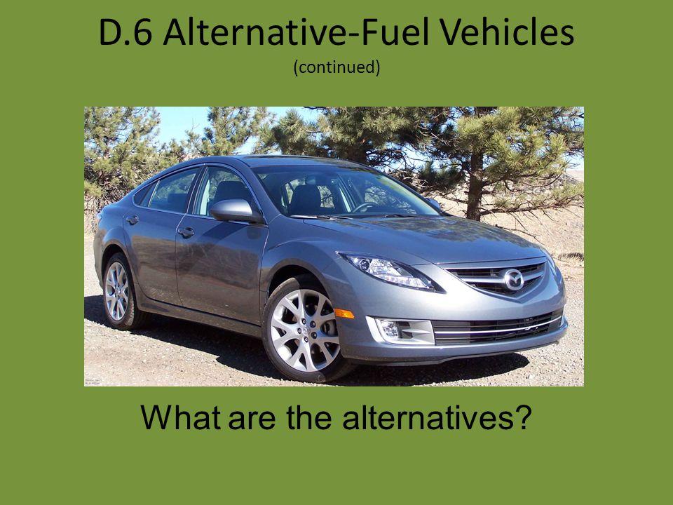 D.6 Alternative-Fuel Vehicles Personal vehicles account for 50% of U.S. petroleum consumption.