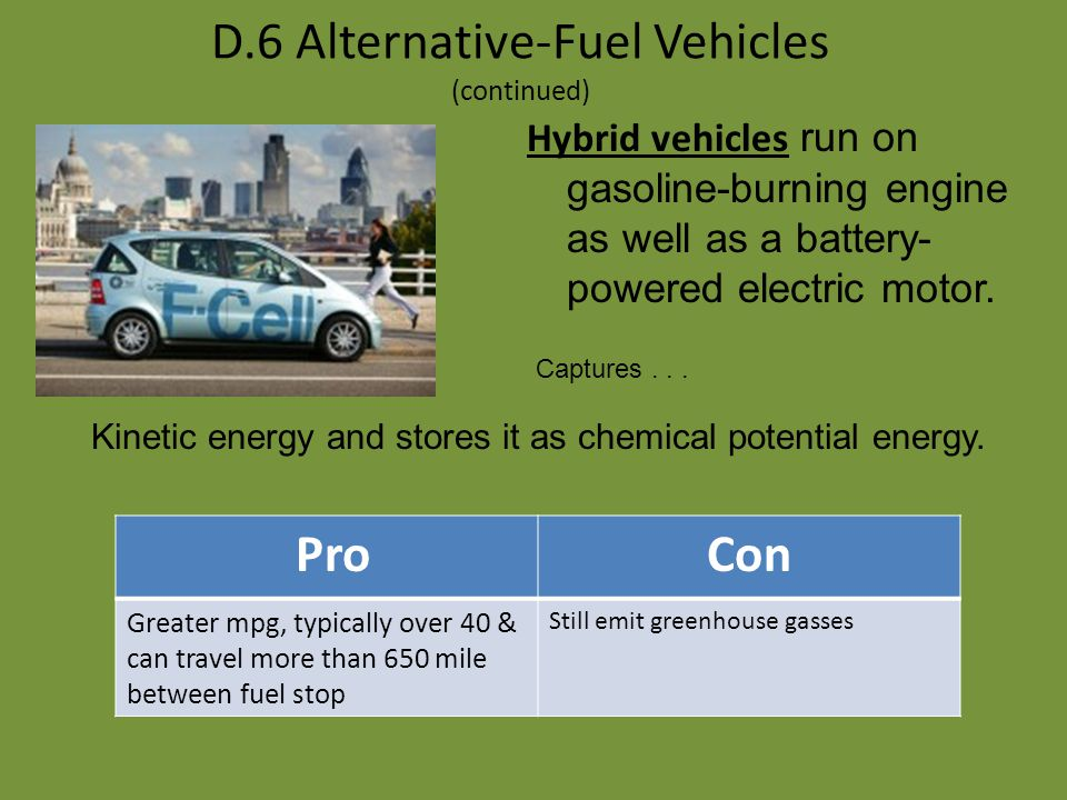 D.6 Alternative-Fuel Vehicles (continued) Fuel cell v ehicles run on electricity generated to power the vehicle. ProCon More efficient than internal-