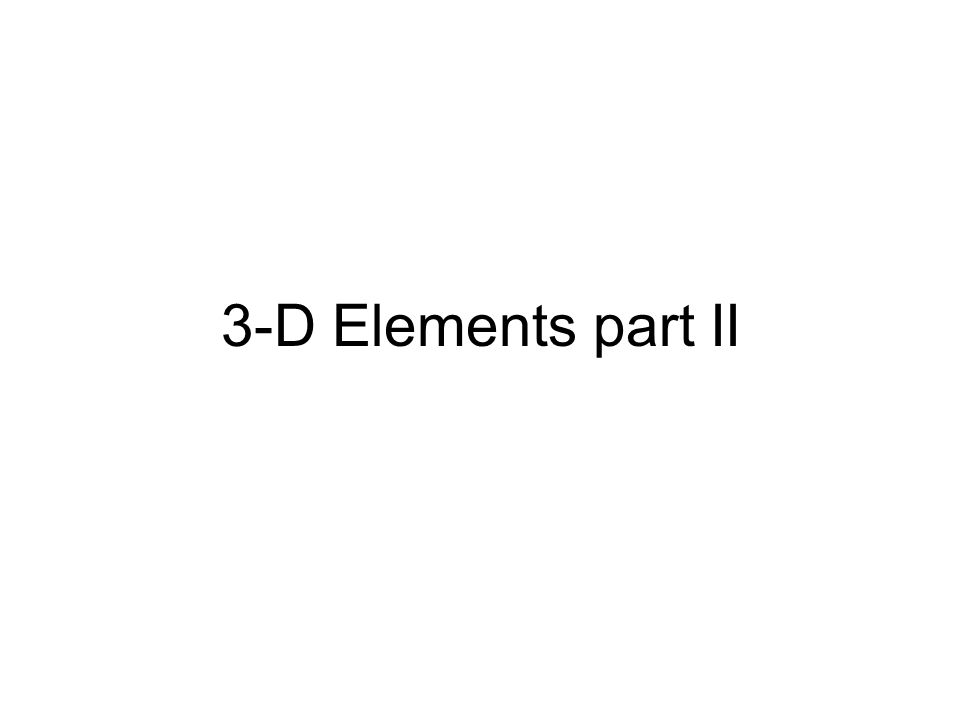 3-D Elements part II