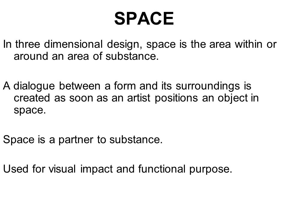 SPACE In three dimensional design, space is the area within or around an area of substance.