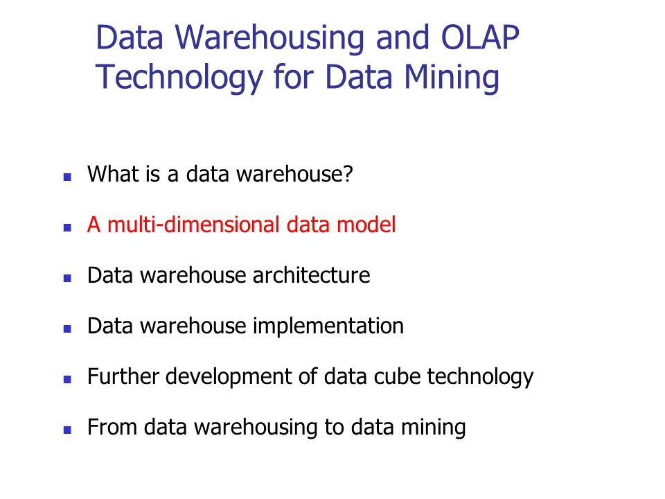 Data Warehousing and OLAP Technology for Data Mining What is a data warehouse? A multi-dimensional data model Data warehouse architecture Data warehou