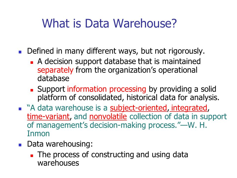 Multi-Tiered Architecture Data Warehouse Extract Transform Load Refresh OLAP Engine Analysis Query Reports Data mining Monitor & Integrator Metadata Data Sources Front-End Tools Serve Data Marts Operational DBs other sources Data Storage OLAP Server