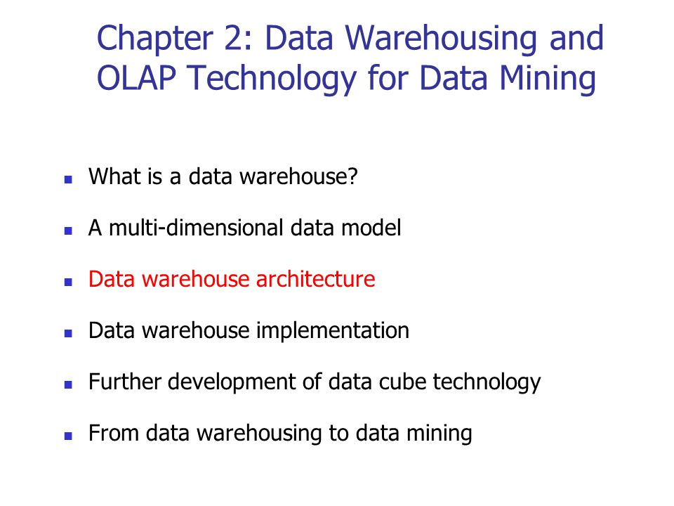 Chapter 2: Data Warehousing and OLAP Technology for Data Mining What is a data warehouse? A multi-dimensional data model Data warehouse architecture D