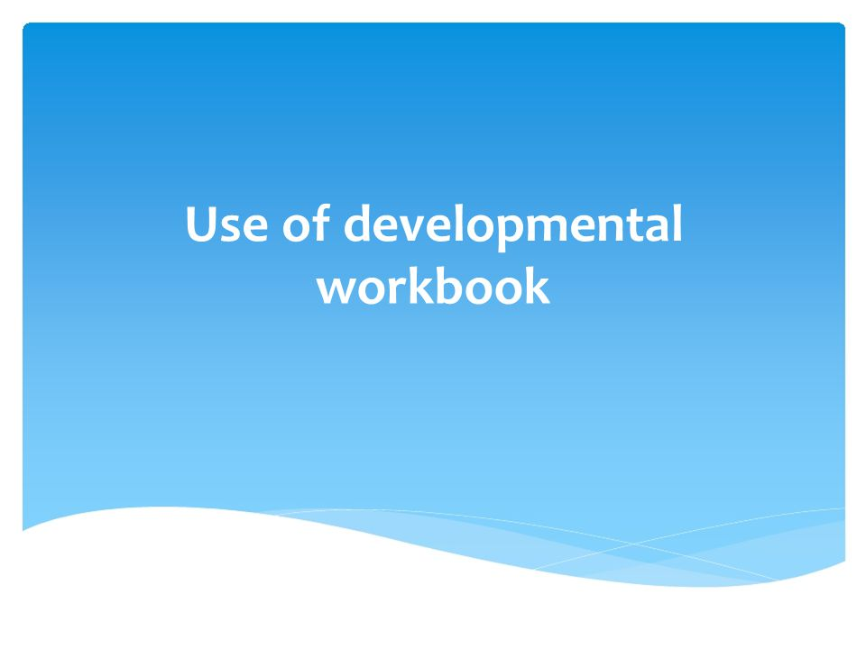 Use of developmental workbook