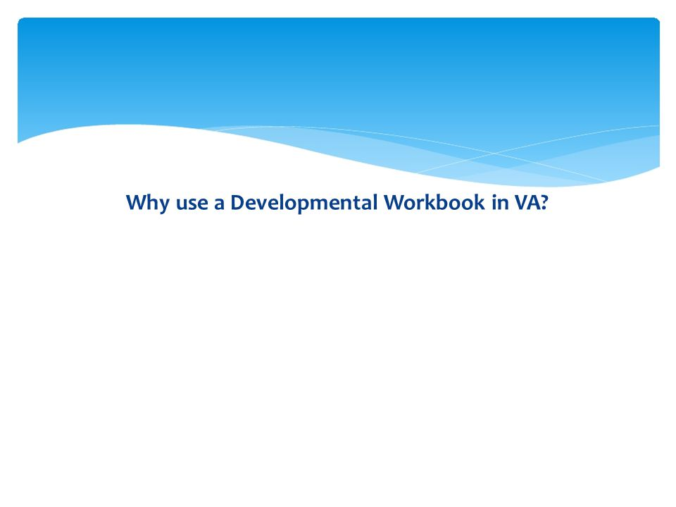 Why use a Developmental Workbook in VA