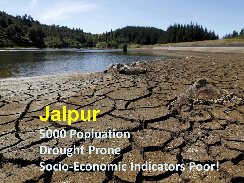 Jalpur 5000 Popluation Drought Prone Socio-Economic Indicators Poor!