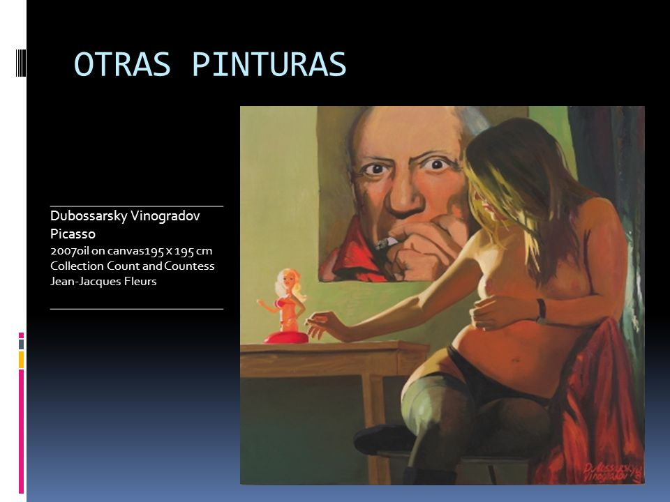 OTRAS PINTURAS Dubossarsky Vinogradov Picasso 2007oil on canvas195 х 195 cm Collection Count and Countess Jean-Jacques Fleurs