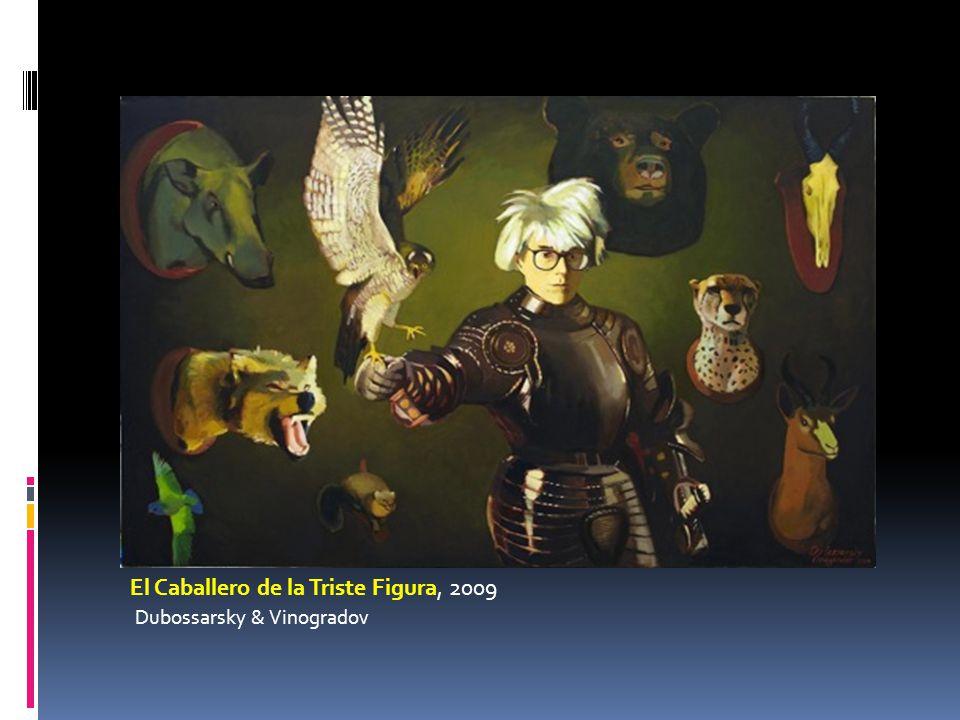 El Caballero de la Triste Figura, 2009 Dubossarsky & Vinogradov