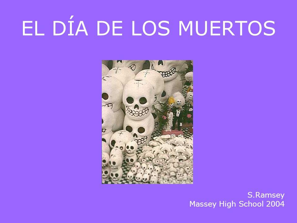 EL DÍA DE LOS MUERTOS S.Ramsey Massey High School 2004