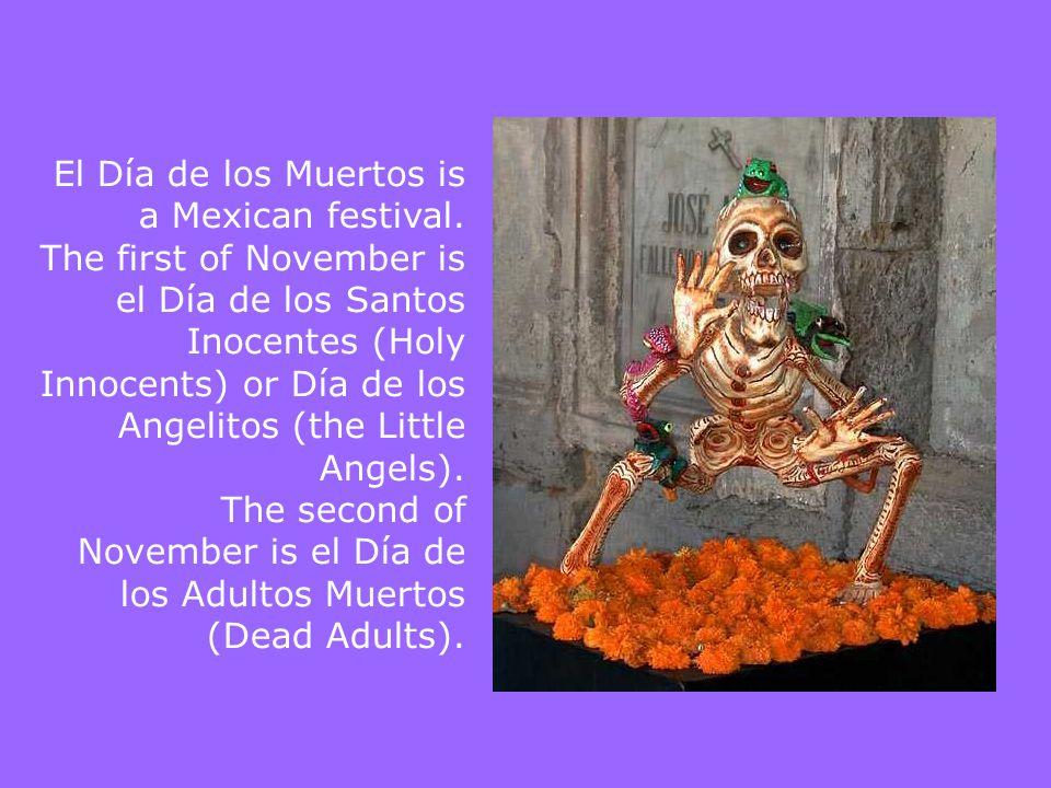 El Día de los Muertos is a Mexican festival.