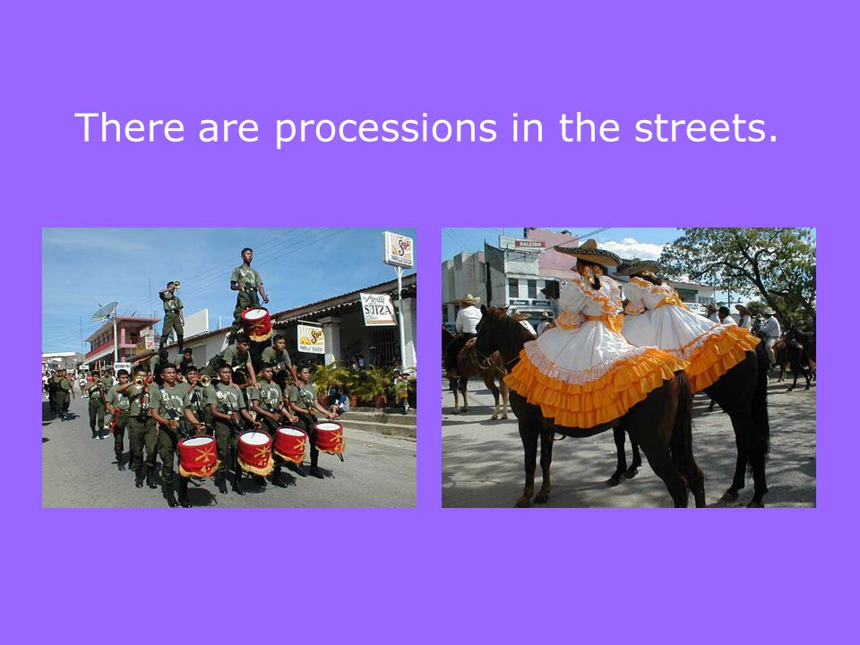 There are processions in the streets.