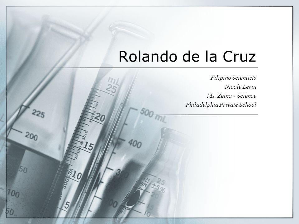 Rolando de la Cruz Filipino Scientists Nicole Lerin Ms. Zeina - Science Philadelphia Private School