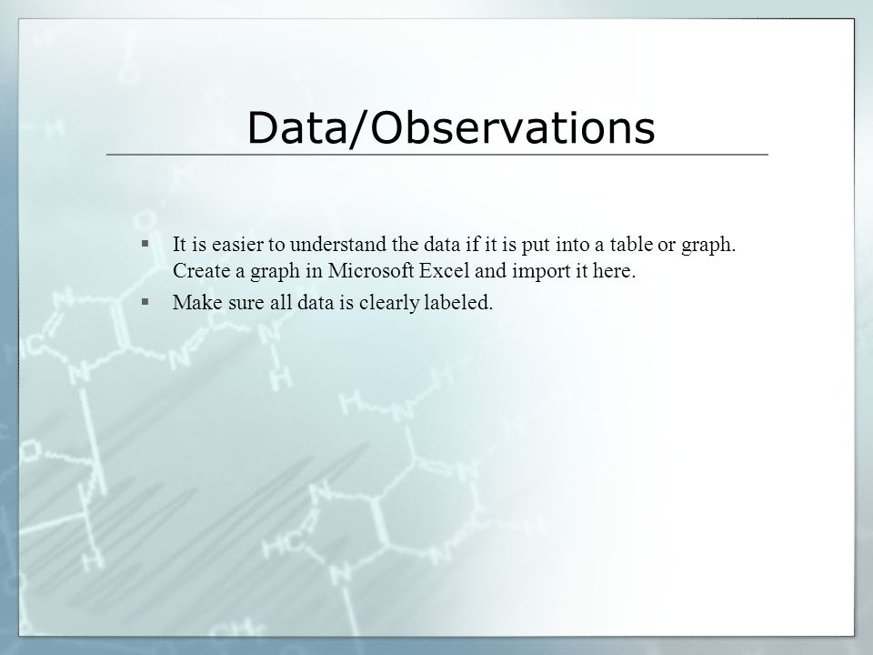 Data/Observations  It is easier to understand the data if it is put into a table or graph. Create a graph in Microsoft Excel and import it here.  Ma