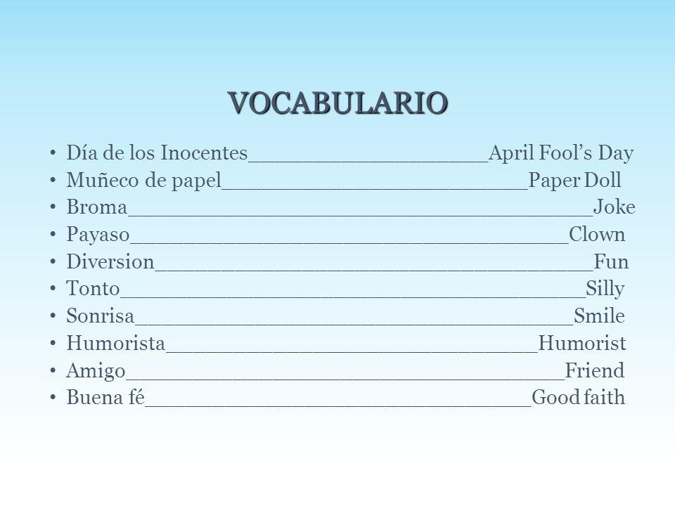 VOCABULARIO Día de los Inocentes__________________April Fool's Day Muñeco de papel_______________________Paper Doll Broma_____________________________