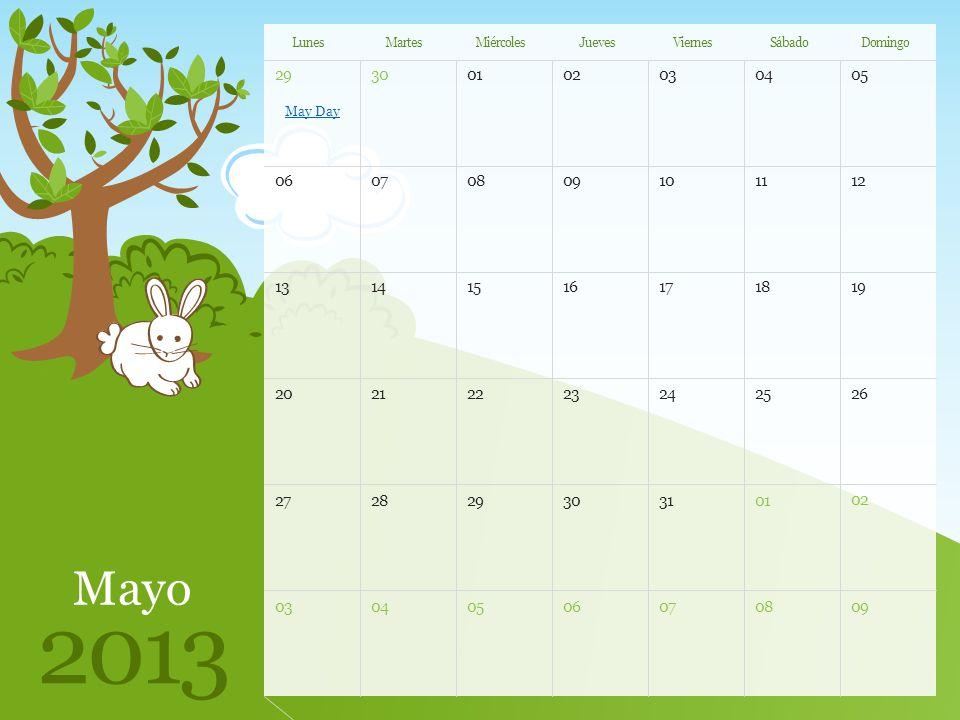 2930010203 05 04 0607080910 12 11 1314151617 19 18 2021222324 26 25 2728293031 02 01 0304050607 09 08 Mayo 2013 LunesMartesMiércolesJuevesViernesSábadoDomingo May Day Nota: Puede imprimir esta plantilla para usarla como calendario de pared.