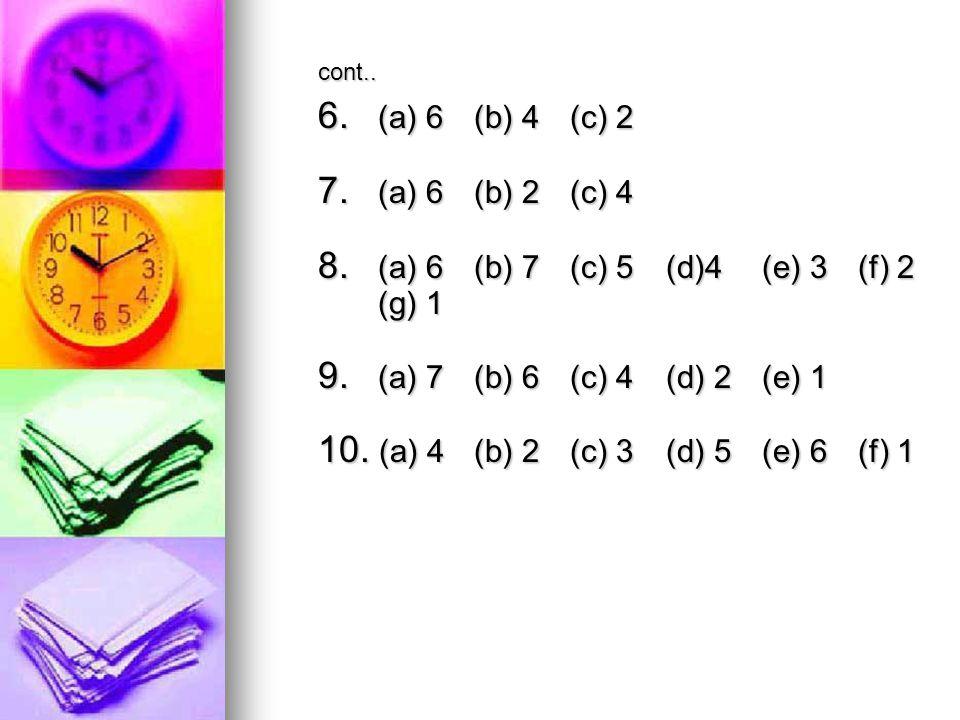 cont.. 6. (a) 6 (b) 4 (c) 2 7. (a) 6 (b) 2 (c) 4 8.