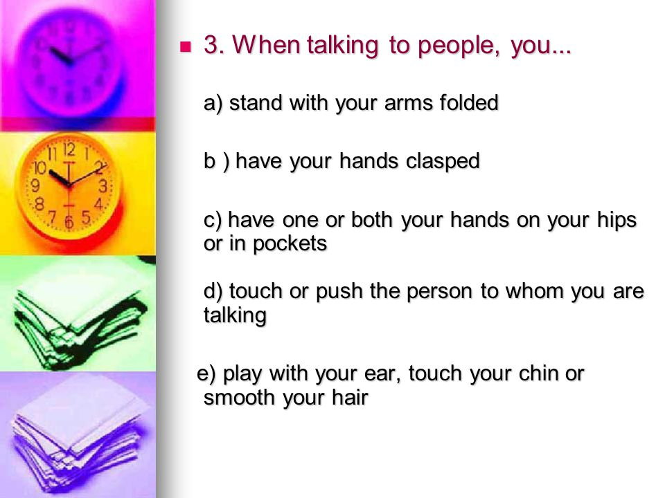 3.When talking to people, you... a) stand with your arms folded 3.