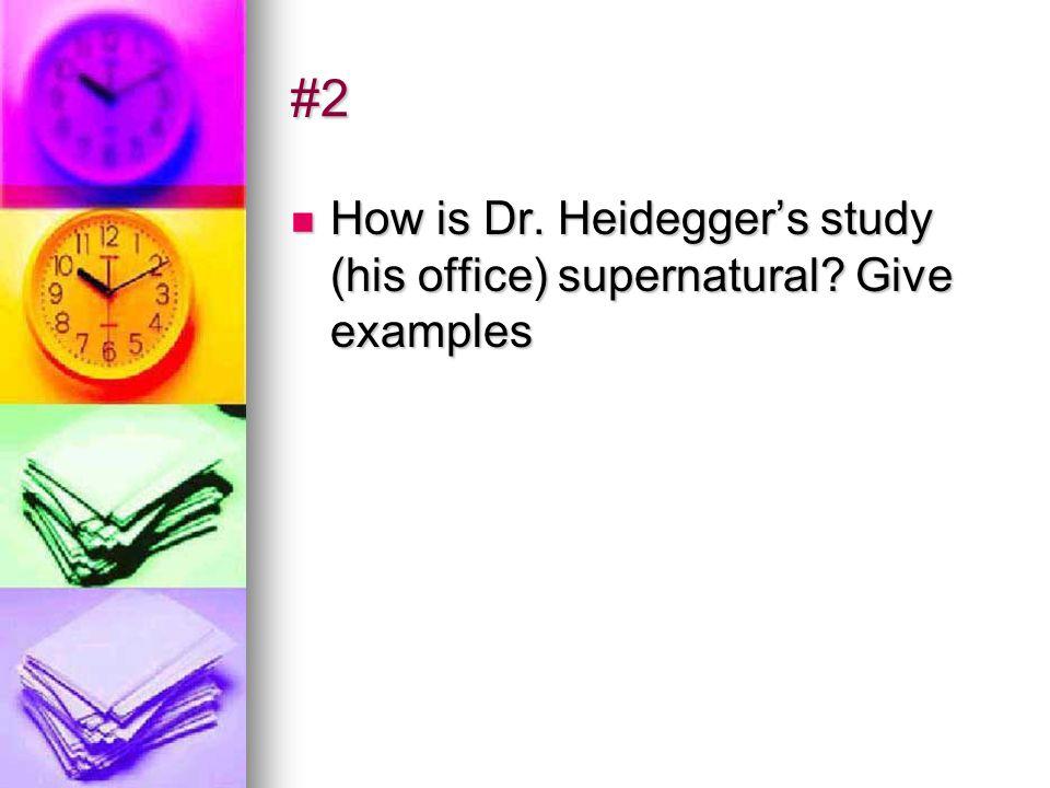 #2 How is Dr. Heidegger's study (his office) supernatural? Give examples How is Dr. Heidegger's study (his office) supernatural? Give examples