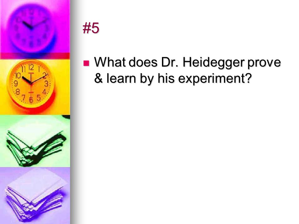 #5 What does Dr. Heidegger prove & learn by his experiment? What does Dr. Heidegger prove & learn by his experiment?