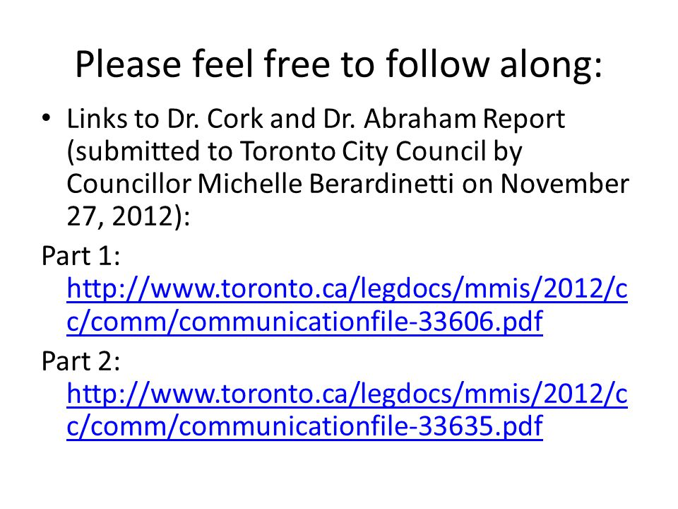 Please feel free to follow along: Links to Dr. Cork and Dr. Abraham Report (submitted to Toronto City Council by Councillor Michelle Berardinetti on N