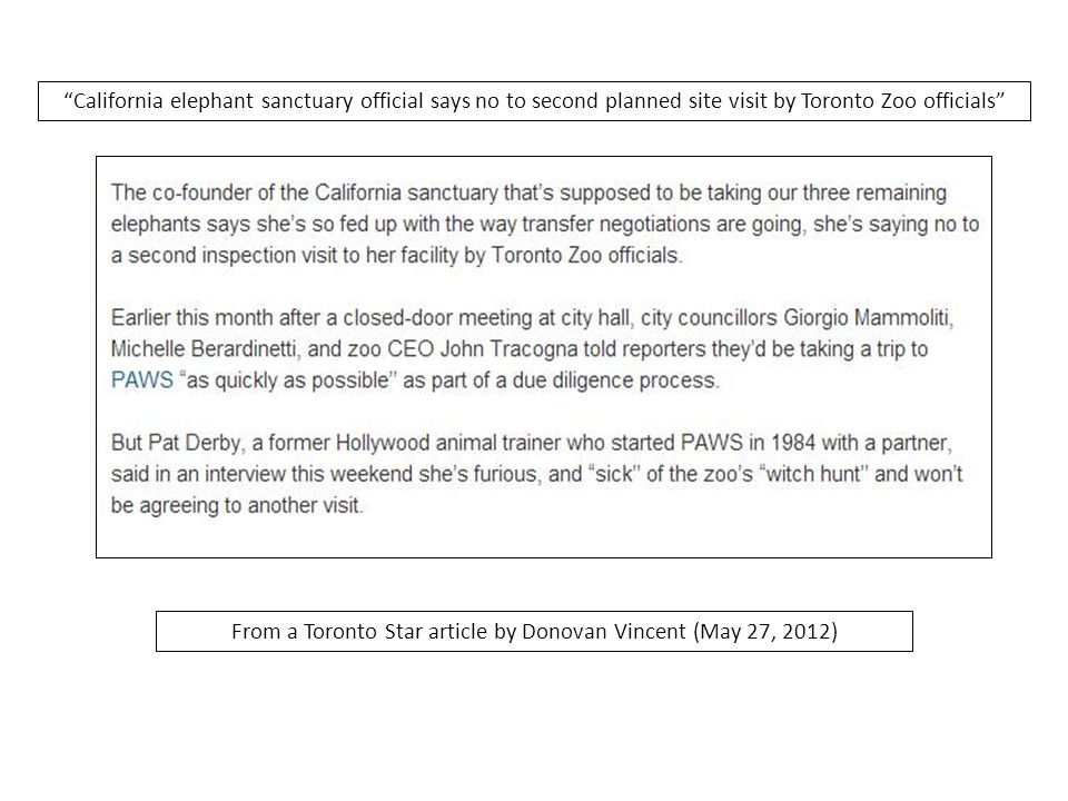 From a Toronto Star article by Donovan Vincent (May 27, 2012) California elephant sanctuary official says no to second planned site visit by Toronto Zoo officials