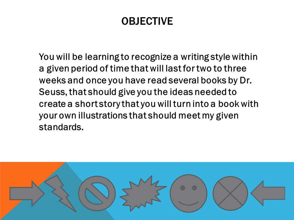 OBJECTIVE You will be learning to recognize a writing style within a given period of time that will last for two to three weeks and once you have read