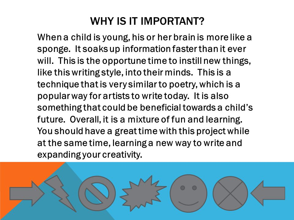 WHY IS IT IMPORTANT. When a child is young, his or her brain is more like a sponge.