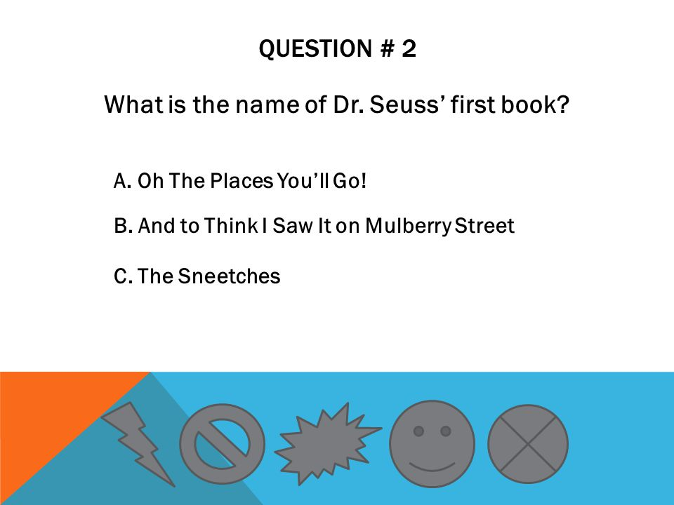 QUESTION # 2 What is the name of Dr. Seuss' first book.