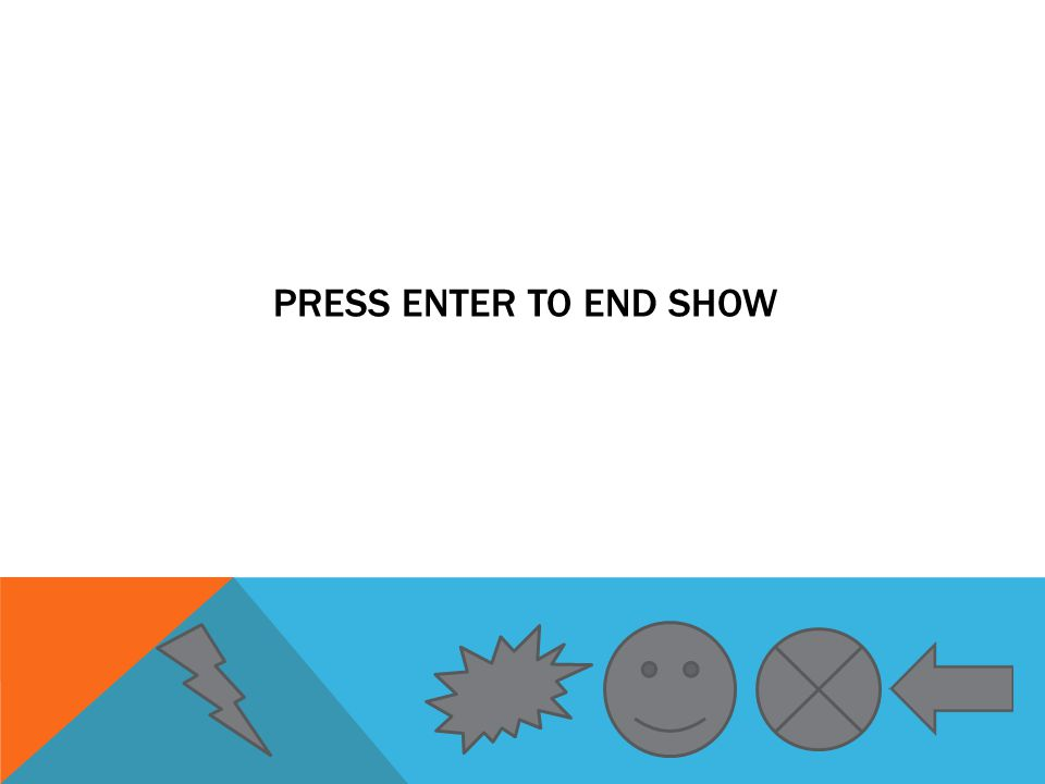 PRESS ENTER TO END SHOW