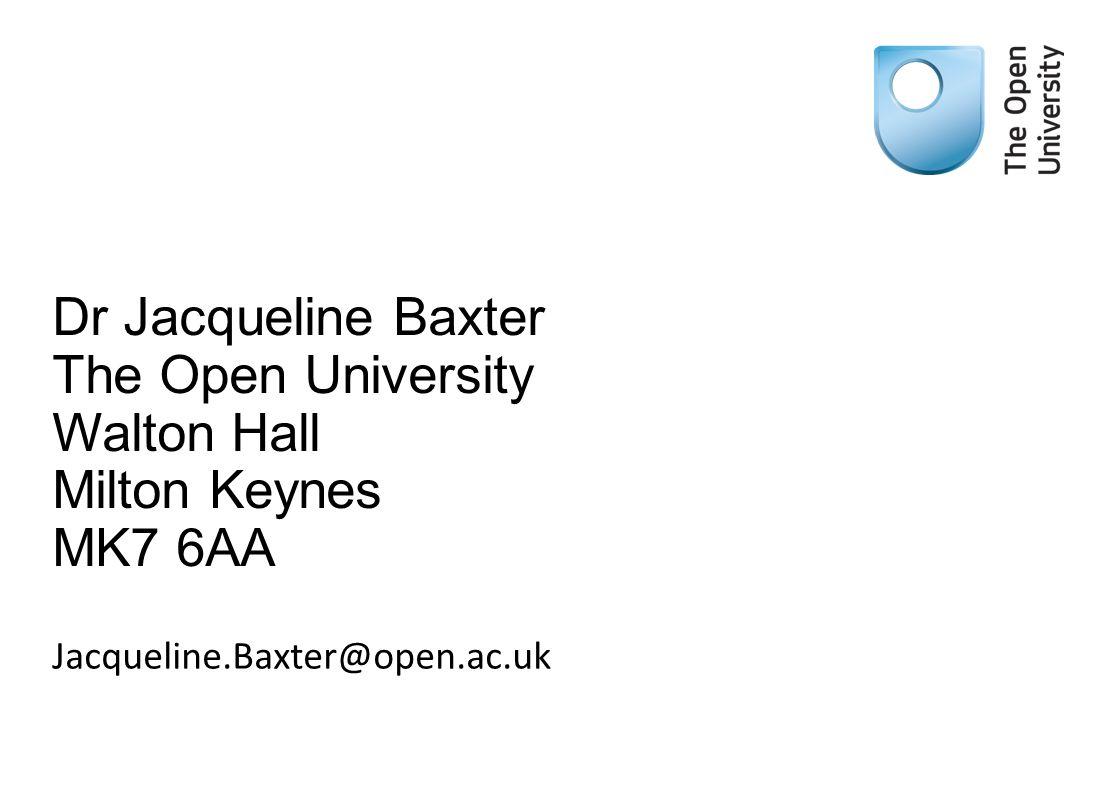 Dr Jacqueline Baxter The Open University Walton Hall Milton Keynes MK7 6AA Jacqueline.Baxter@open.ac.uk