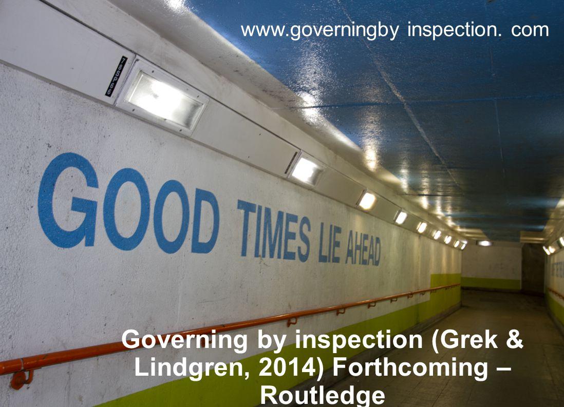 Governing by inspection (Grek & Lindgren, 2014) Forthcoming – Routledge www.governingby inspection.