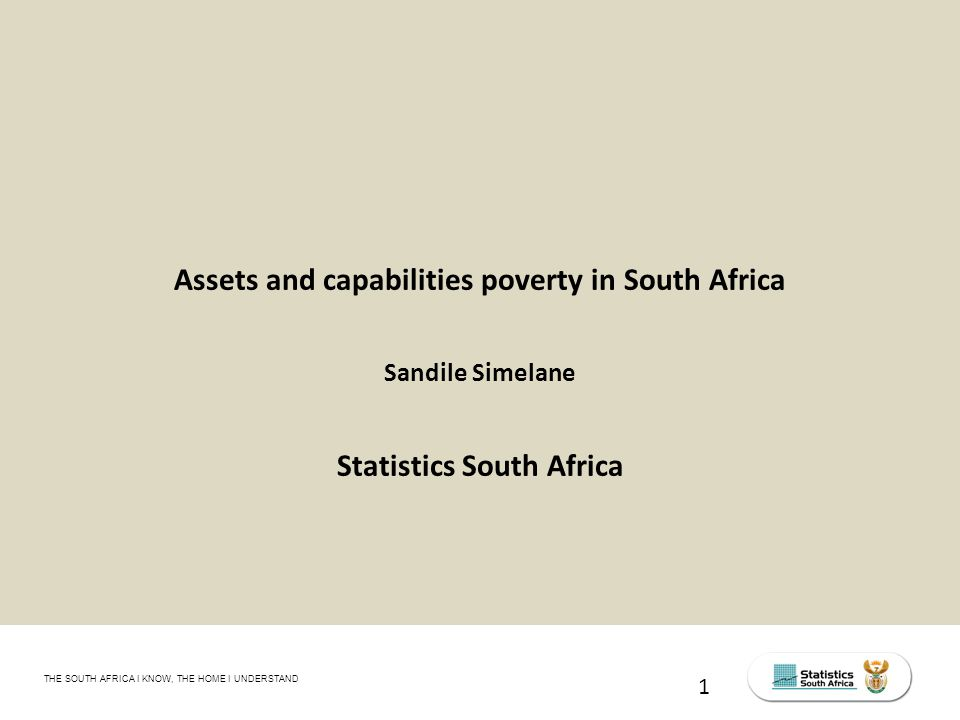 THE SOUTH AFRICA I KNOW, THE HOME I UNDERSTAND STATS SA Census Education level of the labour force, 2011 Assets and capabilities poverty in South Africa Sandile Simelane Statistics South Africa 1