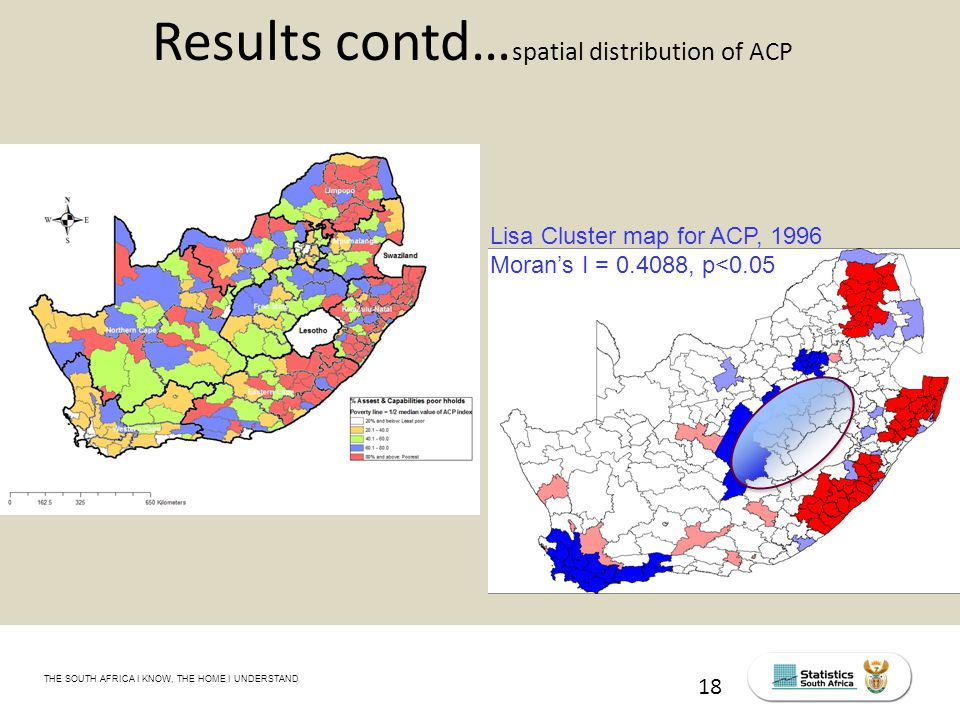 THE SOUTH AFRICA I KNOW, THE HOME I UNDERSTAND STATS SA Census Education level of the labour force, 2011 18 Results contd… spatial distribution of ACP Lisa Cluster map for ACP, 1996 Moran's I = 0.4088, p<0.05