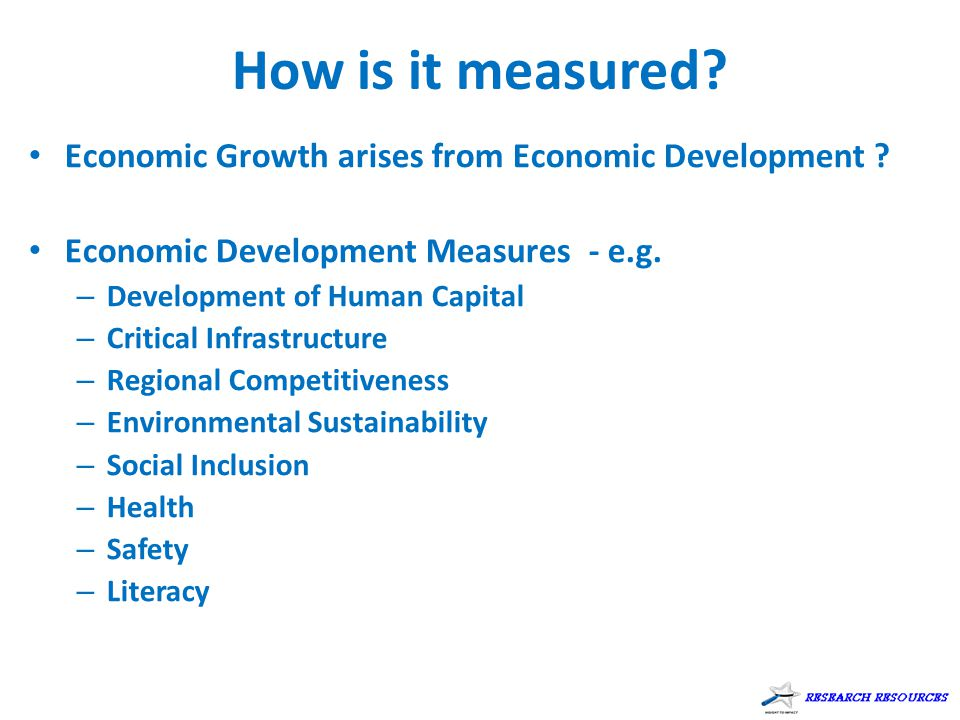 How is it measured. Economic Growth arises from Economic Development .