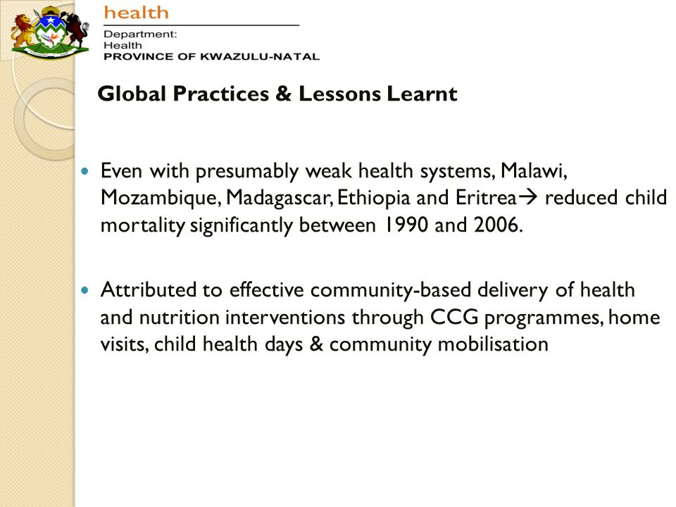 Global Practices & Lessons Learnt Even with presumably weak health systems, Malawi, Mozambique, Madagascar, Ethiopia and Eritrea  reduced child morta