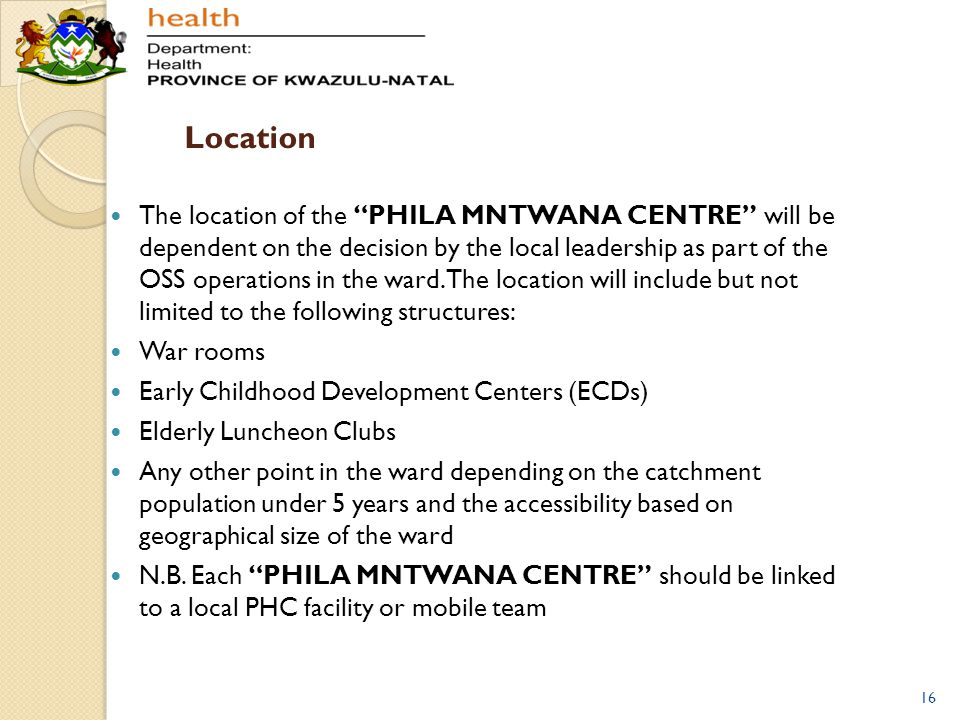"""Location The location of the """"PHILA MNTWANA CENTRE"""" will be dependent on the decision by the local leadership as part of the OSS operations in the war"""